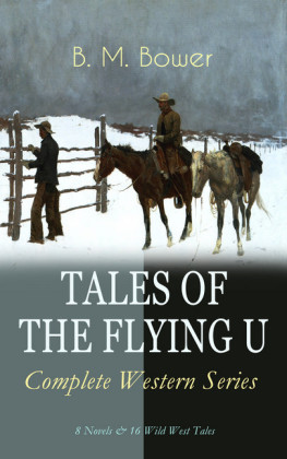 TALES OF THE FLYING U - Complete Western Series: 8 Novels & 16 Wild West Tales