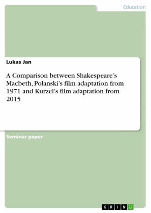 A Comparison between Shakespeare's Macbeth, Polanski's film adaptation from 1971 and Kurzel's film adaptation from 2015