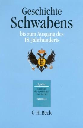 Handbuch der bayerischen Geschichte Bd. III,2: Geschichte Schwabens bis zum Ausgang des 18. Jahrhunderts