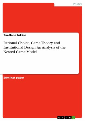 Rational Choice, Game Theory and Institutional Design. An Analysis of the Nested Game Model
