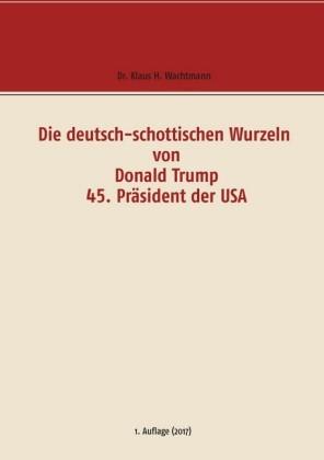 Die deutsch-schottischen Wurzeln von Donald Trump 45. Präsident der USA