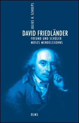 David Friedländer. Freund und Schüler Moses Mendelssohns.
