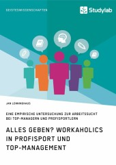 Alles Geben? Workaholics in Profisport und Top-Management