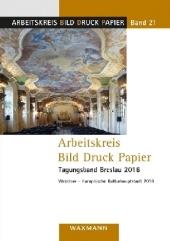 Arbeitskreis Bild Druck Papier Tagungsband Breslau 2016