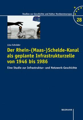 Der Rhein-(Maas-)Schelde-Kanal als geplante Infrastrukturzelle von 1946-1985