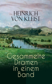 Heinrich von Kleist: Gesammelte Dramen in einem Band