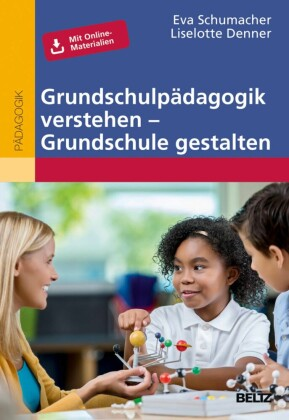 Grundschulpädagogik verstehen - Grundschule gestalten