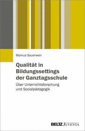Qualität in Bildungssettings der Ganztagsschule