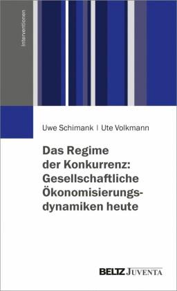 Das Regime der Konkurrenz: Gesellschaftliche Ökonomisierungsdynamiken heute