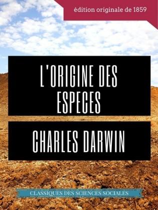 Charles Darwin : L'Origine des espèces au moyen de la sélection naturelle ou La préservation des races favorisées dans la lutte pour la vie