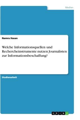 Welche Informationsquellen und Rechercheinstrumente nutzen Journalisten zur Informationsbeschaffung?
