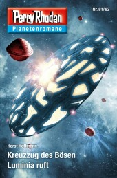 Planetenroman 81 + 82: Kreuzzug des Bösen / Luminia ruft