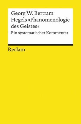 """Hegels """"Phänomenologie des Geistes"""". Ein systematischer Kommentar"""