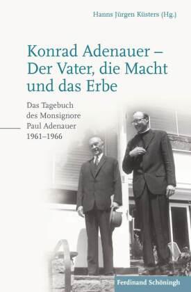Konrad Adenauer - Der Vater, die Macht und das Erbe