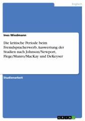 Die kritische Periode beim Fremdspracherwerb. Auswertung der Studien nach Johnson/Newport, Flege/Munro/MacKay und DeKeyser
