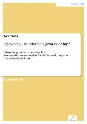 Upcycling - alt oder neu, grün oder hip?