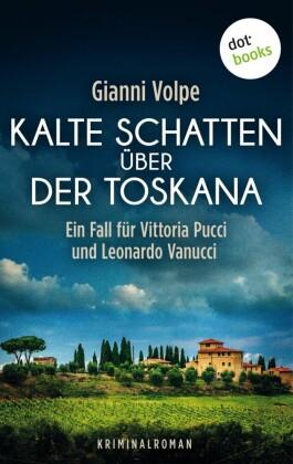Kalte Schatten über der Toskana: Ein Fall für Vittoria Pucci und Leonardo Vanucci - Band 1