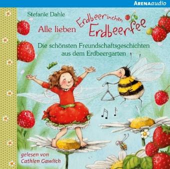 Alle lieben Erdbeerinchen Erdbeerfee - Die schönsten Freundschaftsgeschichten aus dem Erdbeergarten, 1 Audio-CD