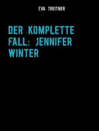 Der komplette Fall: Jennifer Winter