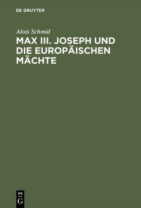 Max III. Joseph und die europäischen Mächte