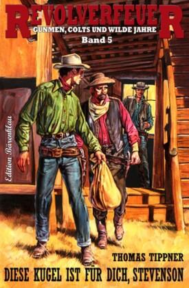 Revolverfeuer #5: Die Kugel ist für dich, Stevenson