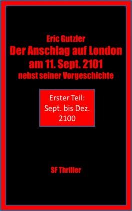 Der Anschlag auf London am 11. Sept. 2101 nebst seiner Geschichte