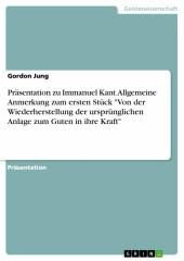 Präsentation zu Immanuel Kant. Allgemeine Anmerkung zum ersten Stück 'Von der Wiederherstellung der ursprünglichen Anlage zum Guten in ihre Kraft'