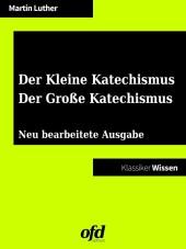 Der Kleine Katechismus - Der Große Katechismus