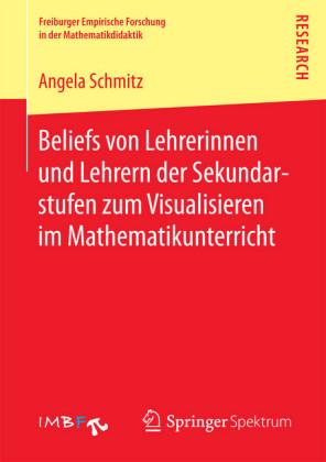 Beliefs von Lehrerinnen und Lehrern der Sekundarstufen zum Visualisieren im Mathematikunterricht