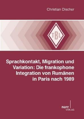 Sprachkontakt, Migration und Variation: Die frankophone Integration von Rumänen in Paris nach 1989