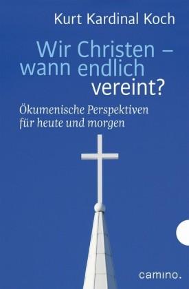 Wir Christen - wann endlich vereint?