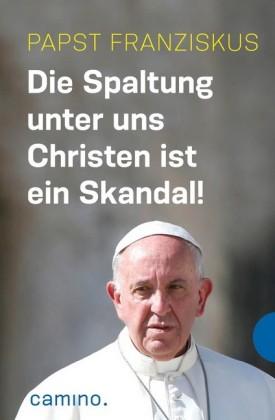 Die Spaltung unter uns Christen ist ein Skandal!