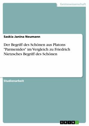 Der Begriff des Schönen aus Platons 'Parmenides' im Vergleich zu Friedrich Nietzsches Begriff des Schönen
