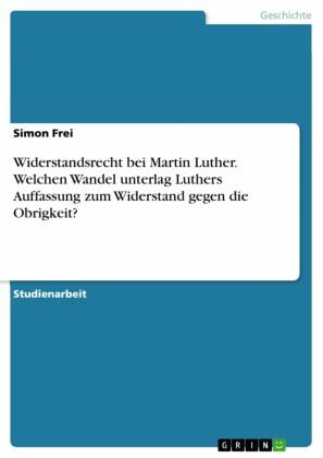 Widerstandsrecht bei Martin Luther. Welchen Wandel unterlag Luthers Auffassung zum Widerstand gegen die Obrigkeit?
