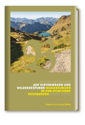 Auf Hirtenwegen und Wildererspuren - Wanderungen in den Münchner Hausbergen