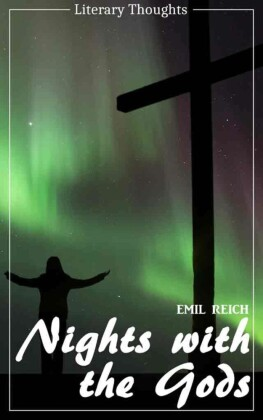 Nights with the Gods (Emil Reich) (Literary Thoughts Edition)