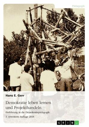 Demokratie leben lernen und Projekthandeln. Einführung in die Demokratiepädagogik