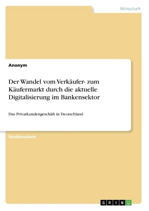 Der Wandel vom Verkäufer- zum Käufermarkt durch die aktuelle Digitalisierung im Bankensektor