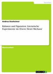 Rahmen und Figuration. Literarische Experimente im ?uvre Henri Michaux'