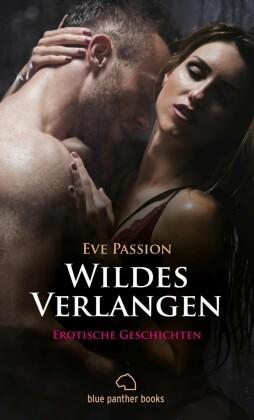 Wildes Verlangen 12 Erotische Geschichten (Besondere Orte, Blowjob, Geil, Outdoor, Romantik, Vögeln, Wild)