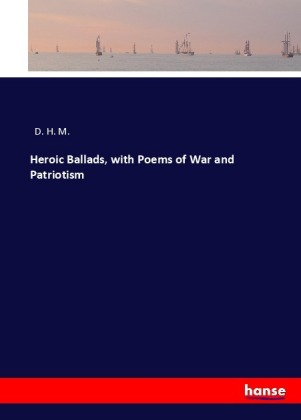 Heroic Ballads, with Poems of War and Patriotism