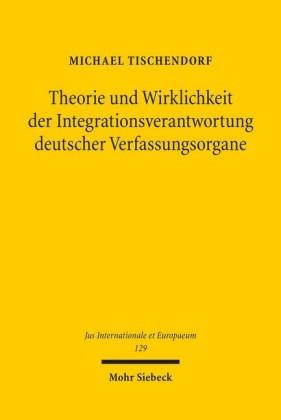 Theorie und Wirklichkeit der Integrationsverantwortung deutscher Verfassungsorgane