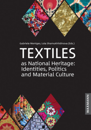 Textiles as National Heritage: Identities, Politics and Material Culture