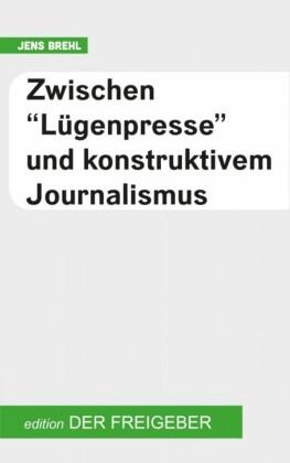 Zwischen 'Lügenpresse' und konstruktivem Journalismus