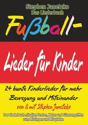 Fußball-Lieder für Kinder - 24 bunte Kinderlieder für mehr Bewegung und Miteinander