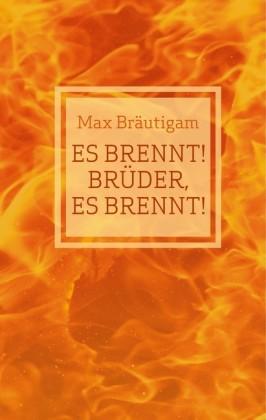 Es brennt! Brüder, es brennt!