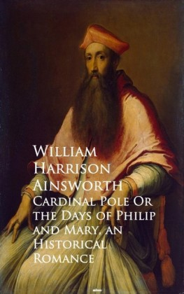 Cardinal Pole Or the Days of Philip and Mary
