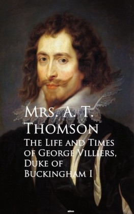 Life and Times of George Villiers, The Duke of Buckingham