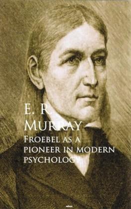 Froebel as a Pioneer in Modern Psychology