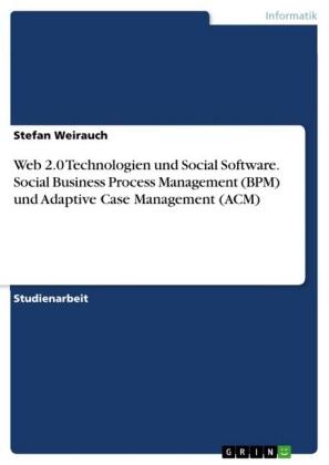Web 2.0 Technologien und Social Software. Social Business Process Management (BPM) und Adaptive Case Management (ACM)